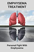 Emphysema Treatment: Personal Fight With Emphysema: Psychological Effects Of Illness