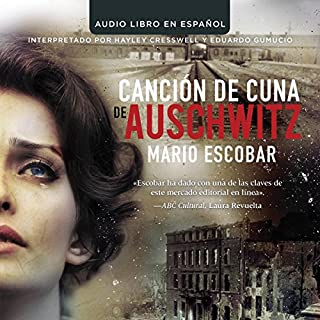Cancion de Cuna de Auschwitz [Auschwitz Lullaby]                   By:                                                                                                                                 Mario Escobar                               Narrated by:                                                                                                                                 Hayley Cresswell,                                                                                        Eduardo Gumucio                      Length: 7 hrs and 13 mins     42 ratings     Overall 4.6