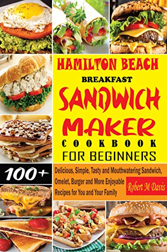 Hamilton Beach Breakfast Sandwich Maker Cookbook for Beginners: Delicious, Simple, Tasty and Mouthwatering Sandwich, Omelet, Burger and More Enjoyable Recipes for You and Your Family (English Edition)