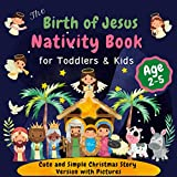 The Birth of Jesus: Nativity Book for Toddlers and Kids Ages 2-5: Cute and Simple Christmas Story Version with Pictures and Bonus Coloring Pages