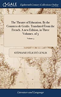 The Theatre of Education. by the Countess de Genlis. Translated from the French. a New Edition, in Three Volumes. of 3; Vo...