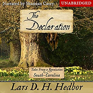 The Declaration     Tales from a Revolution: South Carolina              By:                                                                                                                                 Lars D. H. Hedbor                               Narrated by:                                                                                                                                 Shamaan Casey                      Length: 5 hrs and 1 min     9 ratings     Overall 4.7