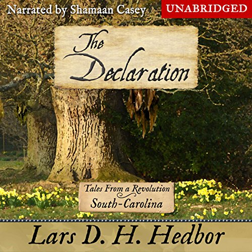 The Declaration     Tales from a Revolution: South Carolina              By:                                                                                                                                 Lars D. H. Hedbor                               Narrated by:                                                                                                                                 Shamaan Casey                      Length: 5 hrs and 1 min     11 ratings     Overall 4.7