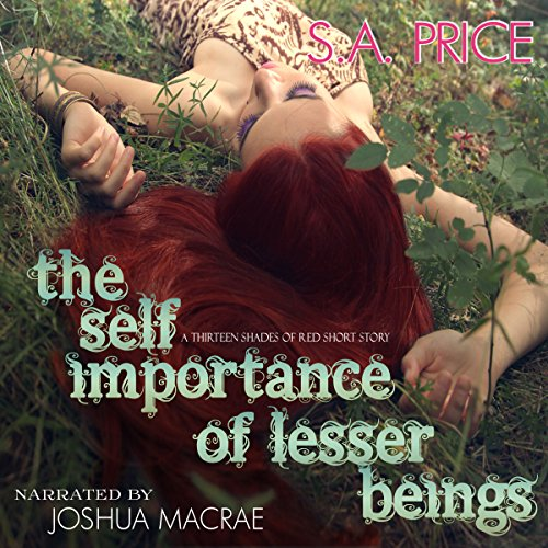 The Self Importance of Lesser Beings     13 Shades of Red              By:                                                                                                                                 S. A. Price,                                                                                        Stella Price,                                                                                        Audra Price                               Narrated by:                                                                                                                                 Joshua Macrae                      Length: 1 hr and 23 mins     9 ratings     Overall 4.8