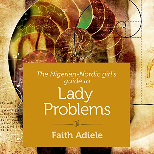 The Nigerian-Nordic Girl's Guide to Lady Problems audiobook cover art