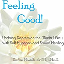 Feeling Good: Undoing Depression the Mindful Way, With Self Hypnosis & Sound Healing