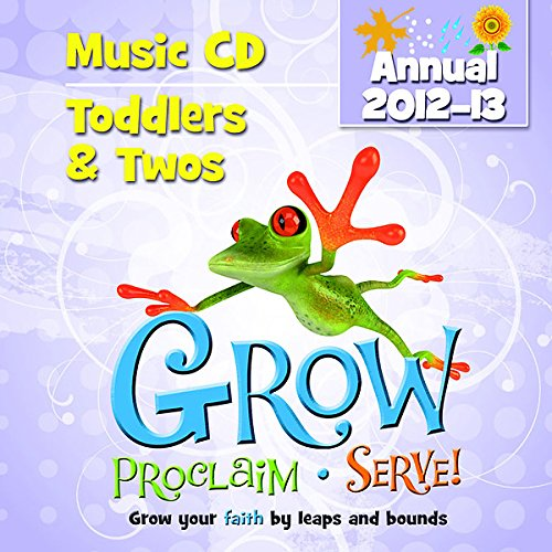 Grow, Proclaim, Serve! Toddlers and Twos Music CD (Annual 2012-13): Grow Your Faith by Leaps and Bounds