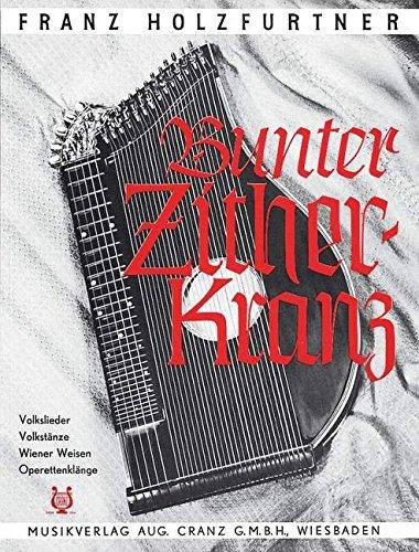 Bunter Zither-Kranz: Volkslieder, Volkstänze, Wiener Weisen, Operetten-Klänge. Zither (auch für Akkordeon, sowie Gitarre (Begleitung), Violine und Mandoline).