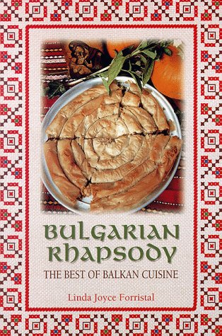 Bulgarian Rhapsody : The Best of Balkan Cuisine