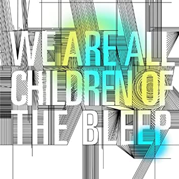 We Are All Children of the Bleep