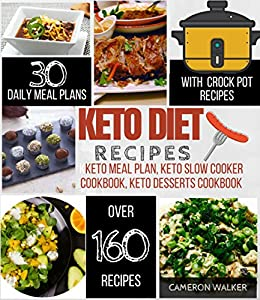 Keto Diet Recipes Keto Meal Plan Cookbook Keto Slow Cooker Cookbook For Beginners Keto Desserts Recipes Cookbook Kindle Edition By Walker Cameron Health Fitness Dieting Kindle Ebooks Amazon Com