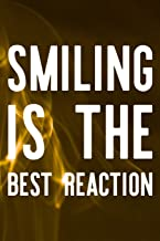 Smiling Is The Best Reaction: Daily Success, Motivation and Everyday Inspiration For Your Best Year Ever, 365 days to more Happiness Motivational Year Long Journal / Daily Notebook / Diary