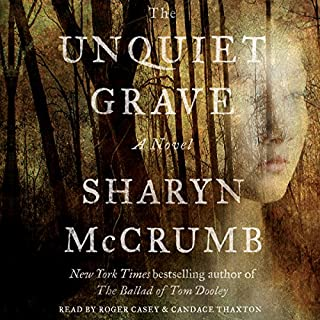 The Unquiet Grave     A Novel              By:                                                                                                                                 Sharyn McCrumb                               Narrated by:                                                                                                                                 Candace Thaxton,                                                                                        Roger Casey                      Length: 10 hrs and 12 mins     112 ratings     Overall 4.3