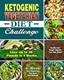 Ketogenic Vegetarian Diet Challenge: 4-Week Keto Vegetarian Diet Meal Plan Challenge - Rapidly Lose Weight, Upgrade Your Body Health - Lose Up to 20 Pounds in 4 Weeks