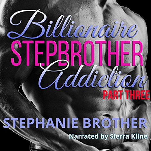 Billionaire Stepbrother - Addiction, Part Three audiobook cover art
