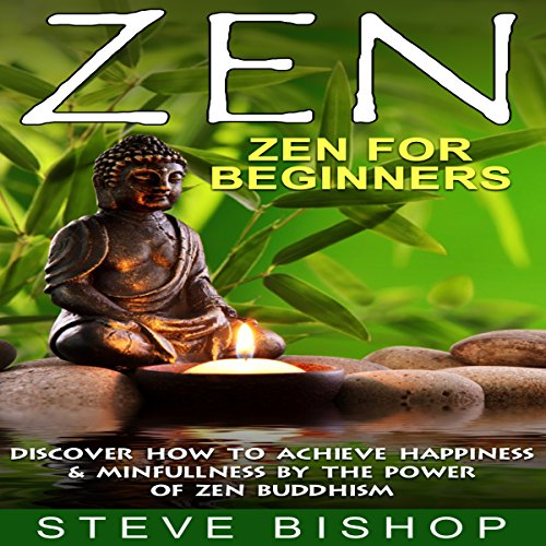 Zen: Zen For Beginners: Discover How To Achieve Happiness & Mindfulness By The Power Of Zen Buddhism (Zen Buddhism For Beginners, Happiness, Mindfulness) Book 1) audiobook cover art