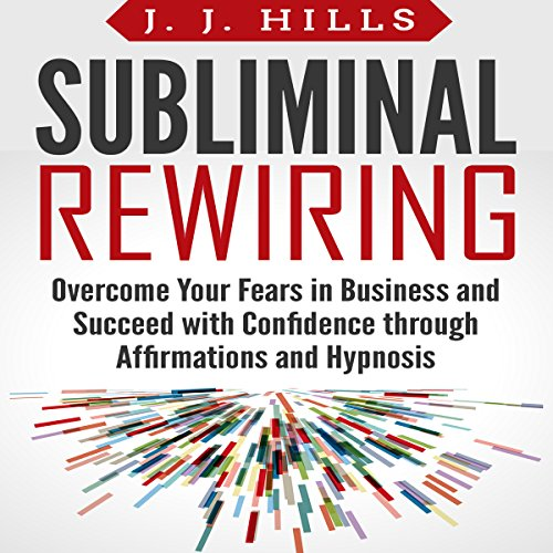 Subliminal Rewiring: Overcome Your Fears in Business and Succeed with Confidence Through Affirmations and Hypnosis cover art