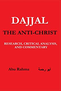 Dajjal (The Anti-Christ): Research, Critical Analysis, and Commentary (End times series) (Volume 2)