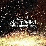Songtexte von Matt Redman - These Christmas Lights