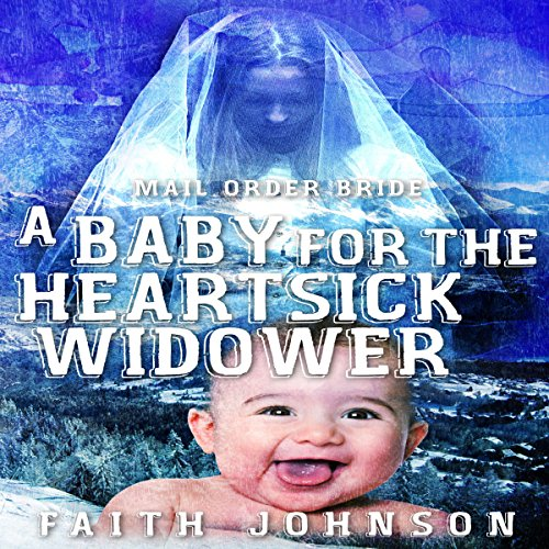 Mail Order Bride: A Baby for the Heartsick Widower audiobook cover art