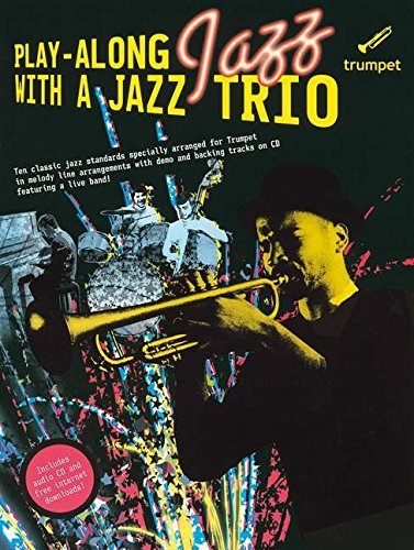 Play-Along Jazz With A Jazz Trio: Trumpet (Book And CD): Play-Along, CD für Trompete (Book & CD)
