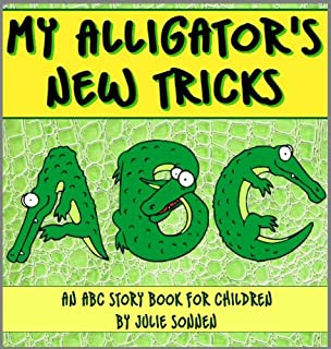My Alligator's New Tricks: An ABC Story Book for Children Learning the Alphabet