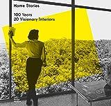 Home Stories: 100 Years, 20 Visionary Interiors