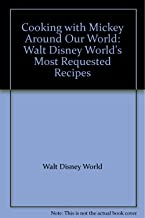 Cooking with Mickey Around Our World: Walt Disney World's Most Requested Recipes