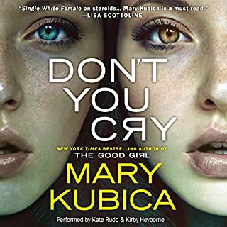 Don't You Cry                   By:                                                                                                                                 Mary Kubica                               Narrated by:                                                                                                                                 Kate Rudd,                                                                                        Kirby Heyborne                      Length: 10 hrs and 31 mins     2,357 ratings     Overall 3.8