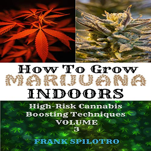 How to Grow Marijuana Indoors     High-Risk Cannabis Boosting Techniques, Volume 3              By:                                                                                                                                 Frank Spilotro                               Narrated by:                                                                                                                                 Matyas J.                      Length: 1 hr and 33 mins     Not rated yet     Overall 0.0