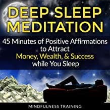 Deep Sleep Meditation: 45 Minutes of Positive Affirmations to Attract Money, Wealth, & Success While You Sleep