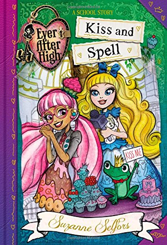 Ever After High: Kiss and Spell (A School Story, Band 2)