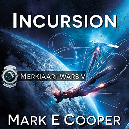 Incursion     Merkiaari Wars, Book 5              By:                                                                                                                                 Mark E. Cooper                               Narrated by:                                                                                                                                 Mikael Naramore                      Length: 12 hrs and 16 mins     511 ratings     Overall 4.5