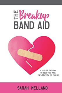 The Breakup Band Aid: A 12-Step Program to Help You Kick the Addiction to Your Ex