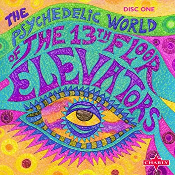 The Psychedelic World Of The 13th Floor Elevators CD1