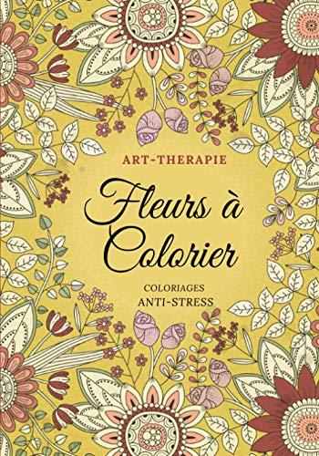 Art-thérapie Fleurs à colorier Coloriages anti-stress: Livre de coloriage Fleurs Pour Adultes & Enfants | fleurs relaxantes | Art thérapie coloriages