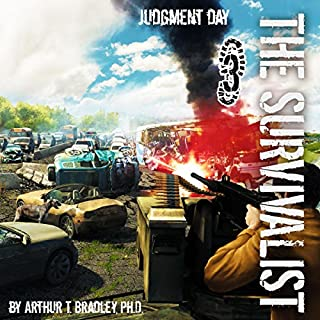 Judgment Day     The Survivalist, Book 3              Written by:                                                                                                                                 Arthur T. Bradley                               Narrated by:                                                                                                                                 John David Farrell                      Length: 7 hrs and 34 mins     Not rated yet     Overall 0.0