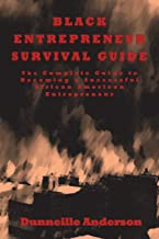 Black Entrepreneur Survival Guide: The complete guide to becoming a successful African American entrepreneur