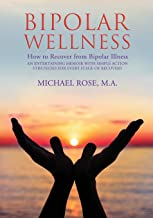 BIPOLAR WELLNESS: How to Recover from Bipolar Illness: An Entertaining Memoir with Simple Action Strategies for Every Stage of Recovery