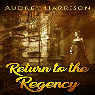 Return to the Regency      A Regency Time-Travel Romance              By:                                                                                                                                 Audrey Harrison                               Narrated by:                                                                                                                                 Melanie Fraser                      Length: 7 hrs and 10 mins     Not rated yet     Overall 0.0