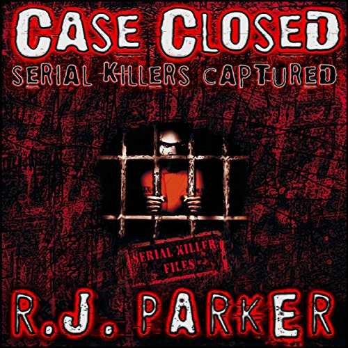 Case Closed: Serial Killers Captured audiobook cover art