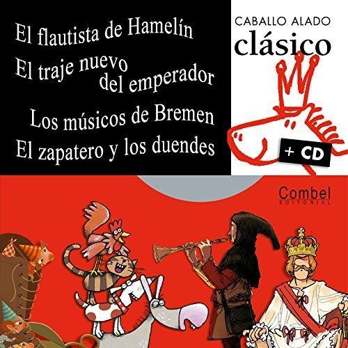 El flautista de Hamelin, Los musicos de Bremen, El traje nuevo del emperador, El zapatero y los duendes (Caballo alado clasico + cd) by Combel Editorial (2007-04-01)