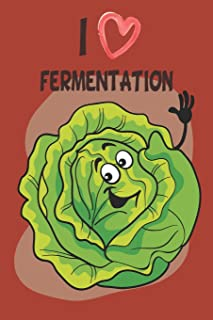 I Love Fermentation: Fermented Recipe Book With Recipe Pages Waiting To Be Filled With Your Kombucha, kefire, Kimchi, Sauerkraut & Fermented Whole Food Recipes