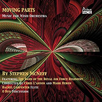 McNeff: Moving Parts, Music for Wind Orchestra