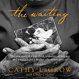 The Waiting     The True Story of a Lost Child, a Lifetime of Longing, and a Miracle for a Mother Who Never Gave Up              By:                                                                                                                                 Cathy LaGrow,                                                                                        Cindy Coloma (contributor)                               Narrated by:                                                                                                                                 Pamela Klein                      Length: 10 hrs and 2 mins     163 ratings     Overall 4.7