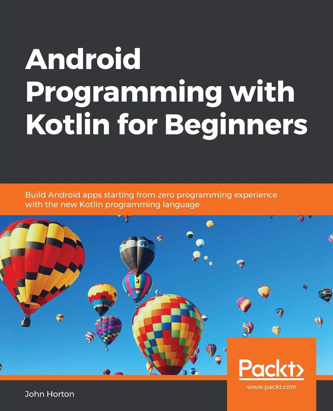 Download Android Programming With Kotlin For Beginners: Build Android Apps Starting From Zero Programming Experience With The New K... 
