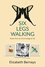 Six Legs Walking: Notes from an Entomological Life