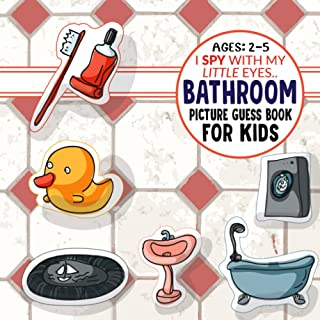 BATHROOM- Picture Guess Book for Kids Ages 2-5: I Spy with My Little Eyes... Introduce your Kids with Bathroom Elements | ...