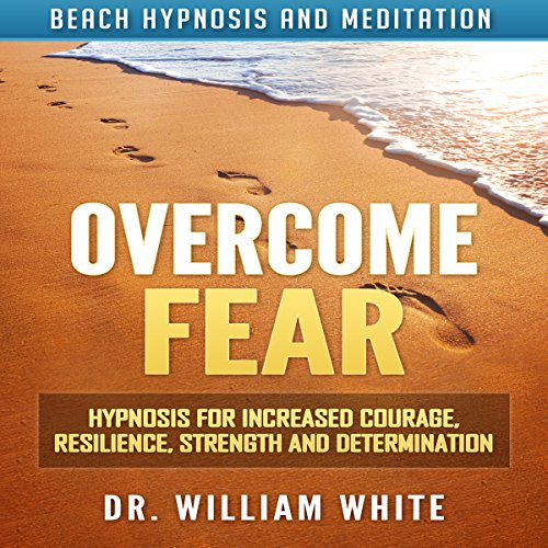 Overcome Fear     Hypnosis for Increased Courage, Resilience, Strength and Determination via Beach Hypnosis and Meditation              By:                                                                                                                                 Dr. William White                               Narrated by:                                                                                                                                 Ruby M. Frost                      Length: 3 hrs and 14 mins     2 ratings     Overall 5.0