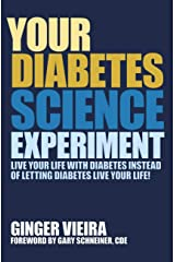 Your Diabetes Science Experiment: Live Your Life with Diabetes Instead of Letting Diabetes Live Your Life Kindle Edition